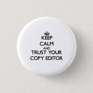 Keep Calm and Trust Your Copy Editor 1 Inch Round Button