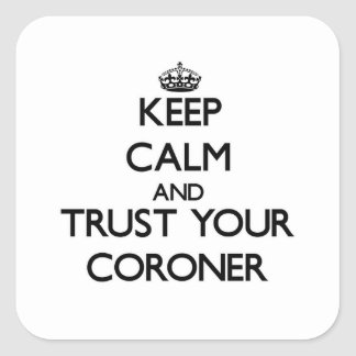 Keep Calm and Trust Your Coroner Square Sticker
