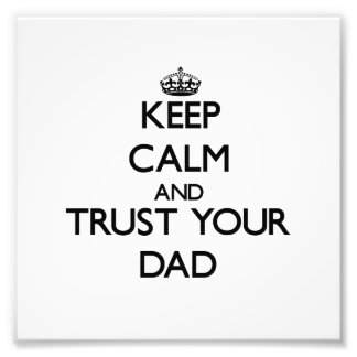 Keep Calm and Trust  your Dad Photographic Print