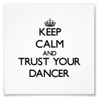 Keep Calm and Trust Your Dancer Photo Art