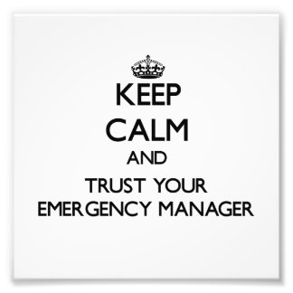 Keep Calm and Trust Your Emergency Manager Photo Art