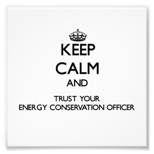Keep Calm and Trust Your Energy Conservation Offic Photo Print