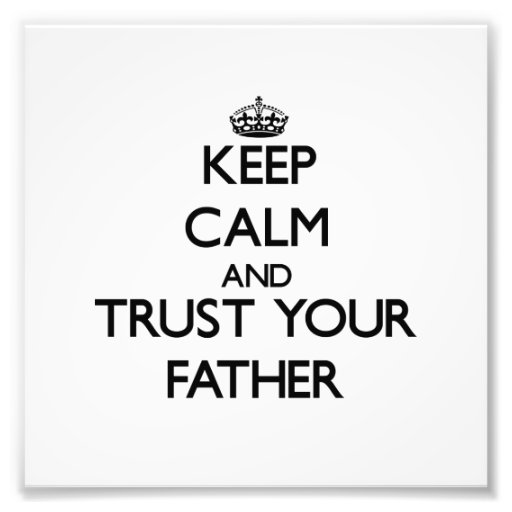 Keep Calm and Trust  your Father Photographic Print