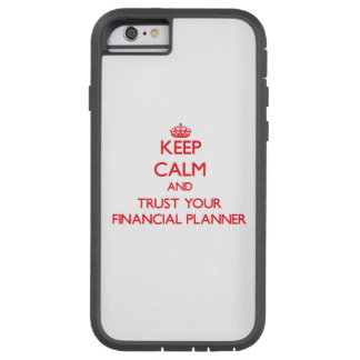 Keep Calm and trust your Financial Planner Tough Xtreme iPhone 6 Case