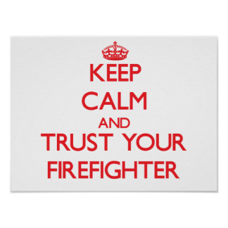 Keep Calm and Trust Your Firefighter Poster