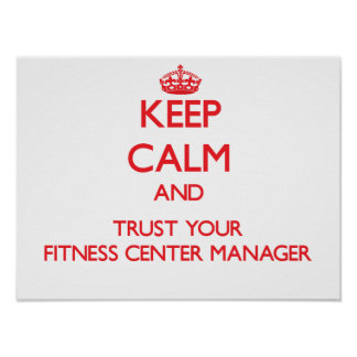 Keep Calm and Trust Your Fitness Center Manager Posters
