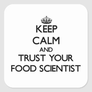 Keep Calm and Trust Your Food Scientist Square Sticker