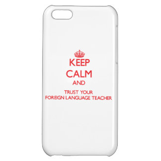 Keep Calm and trust your Foreign Language Teacher iPhone 5C Case