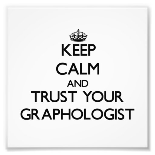 Keep Calm and Trust Your Graphologist Art Photo