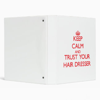 Keep Calm and Trust Your Hair Dresser Vinyl Binder