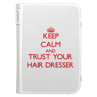 Keep Calm and trust your Hair Dresser Case For The Kindle