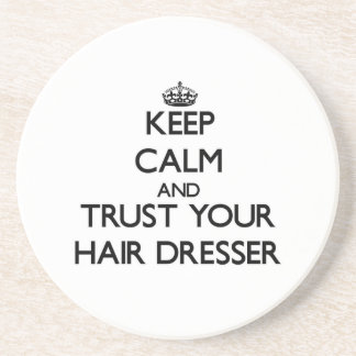Keep Calm and Trust Your Hair Dresser Drink Coaster