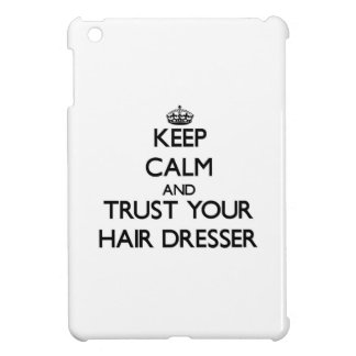 Keep Calm and Trust Your Hair Dresser Cover For The iPad Mini