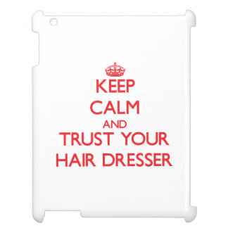 Keep Calm and trust your Hair Dresser iPad Covers