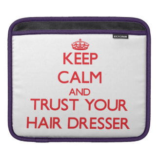 Keep Calm and trust your Hair Dresser Sleeves For iPads