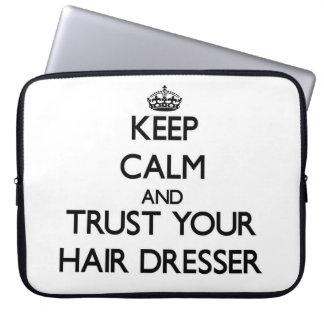 Keep Calm and Trust Your Hair Dresser Computer Sleeves