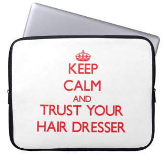 Keep Calm and trust your Hair Dresser Laptop Computer Sleeves
