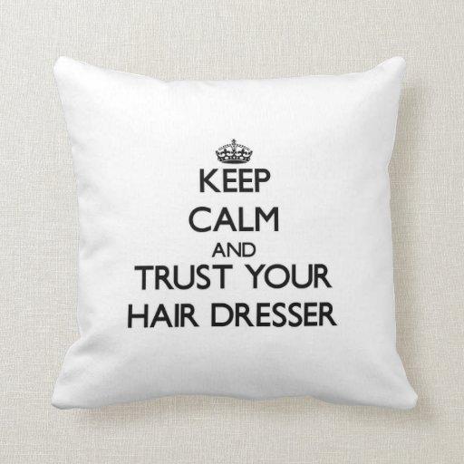 Keep Calm and Trust Your Hair Dresser Pillow
