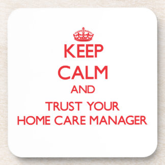Keep Calm and Trust Your Home Care Manager Coaster
