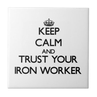 Keep Calm and Trust Your Iron Worker Tiles