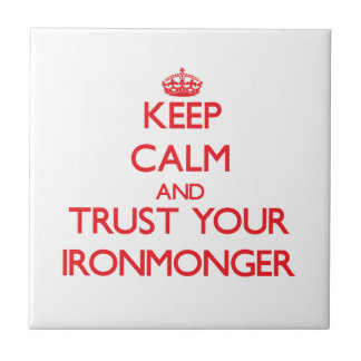 Keep Calm and Trust Your Ironmonger Ceramic Tiles