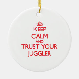 Keep Calm and Trust Your Juggler Ceramic Ornament