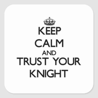 Keep Calm and Trust Your Knight Square Sticker