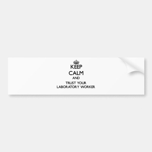 Keep Calm and Trust Your Laboratory Worker Bumper Stickers