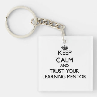 Keep Calm and Trust Your Learning Mentor Square Acrylic Key Chains