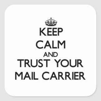 Keep Calm and Trust Your Mail Carrier Square Sticker