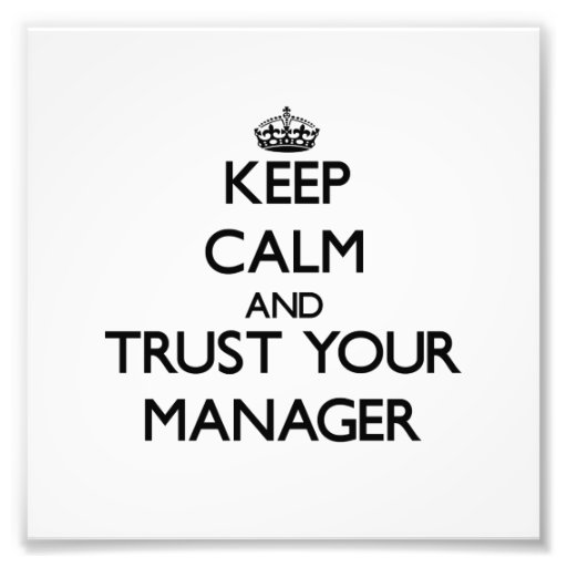 Keep Calm and Trust Your Manager Photographic Print