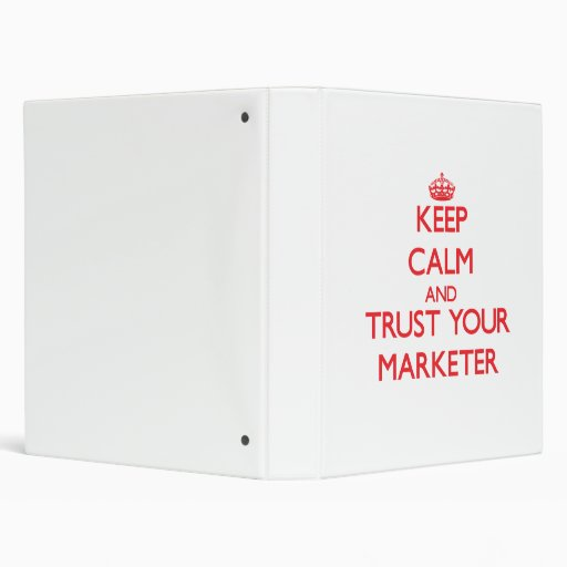 Keep Calm and Trust Your Marketer 3 Ring Binder