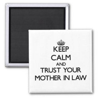 Keep Calm and Trust  your Mother-in-Law Square Magnet