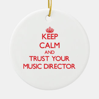 Keep Calm and Trust Your Music Director Christmas Ornament