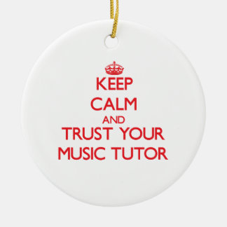 Keep Calm and Trust Your Music Tutor Christmas Ornaments