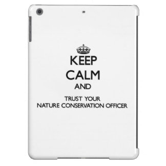 Keep Calm and Trust Your Nature Conservation Offic iPad Air Cases