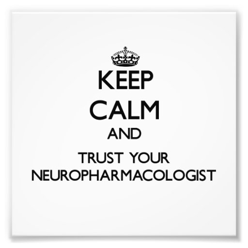 Keep Calm and Trust Your Neuropharmacologist Photographic Print