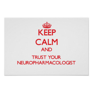Keep Calm and Trust Your Neuropharmacologist Print