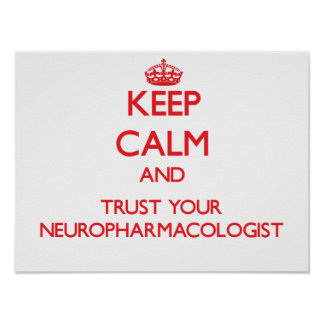 Keep Calm and Trust Your Neuropharmacologist Poster