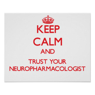 Keep Calm and Trust Your Neuropharmacologist Posters