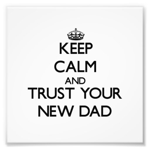 Keep Calm and Trust  your New Dad Photograph