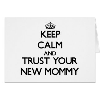 Keep Calm and Trust your New Mommy Cards
