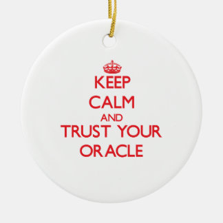 Keep Calm and Trust Your Oracle Ceramic Ornament