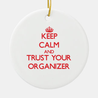 Keep Calm and Trust Your Organizer Ceramic Ornament