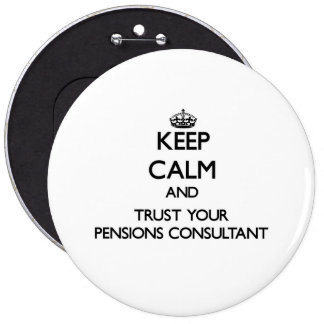 Keep Calm and Trust Your Pensions Consultant Pinback Buttons