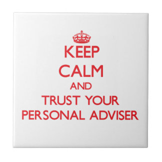 Keep Calm and Trust Your Personal Adviser Ceramic Tiles