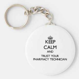 Keep Calm and Trust Your Pharmacy Technician Keychain