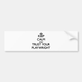 Keep Calm and Trust Your Playwright Bumper Sticker