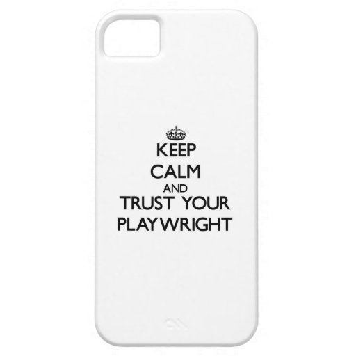 Keep Calm and Trust Your Playwright iPhone 5 Covers