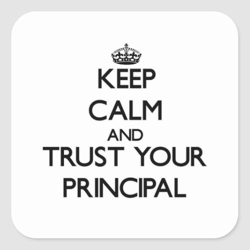 Keep Calm and Trust Your Principal Square Sticker